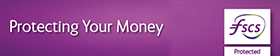 Protecting your money. Financial Services Compensation Scheme. Find out more.